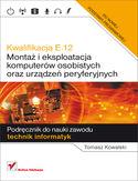 Księgarnia Kwalifikacja E.12. Montaż i eksploatacja komputerów osobistych oraz urządzeń peryferyjnych. Podręcznik do nauki zawodu technik informatyk