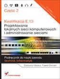Księgarnia Kwalifikacja E.13. Projektowanie lokalnych sieci komputerowych i administrowanie sieciami. Podręcznik do nauki zawodu technik informatyk. Część 2