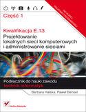 Księgarnia Kwalifikacja E.13. Projektowanie lokalnych sieci komputerowych i administrowanie sieciami. Podręcznik do nauki zawodu technik informatyk. Część 1