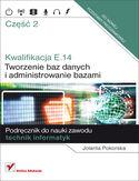 Księgarnia Kwalifikacja E14. Część 2. Tworzenie baz danych i administrowanie bazami. Podręcznik do nauki zawodu technik informatyk
