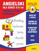 Ebook Angielski dla dzieci 4. Pierwsze słówka. Ćwiczenia. 6-8 lat. Days of a week. Rooms in the house. Furniture & house equipment. City. Toys