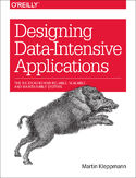 Designing Data-Intensive Applications. The Big Ideas Behind Reliable, Scalable, and Maintainable Systems