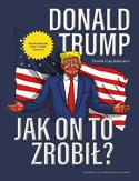 Ebook Donald Trump. Jak on to zrobił?