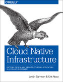 Cloud Native Infrastructure. Patterns for Scalable Infrastructure and Applications in a Dynamic Environment