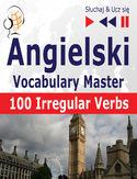 Angielski Vocabulary Master 100 Irregular Verbs
