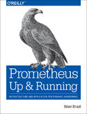 Prometheus: Up & Running. Infrastructure and Application Performance Monitoring