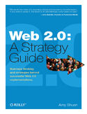 Ebook Web 2.0: A Strategy Guide. Business Thinking and Strategies Behind Successful Web 2.0 Implementations