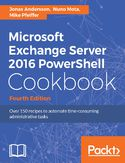 Ebook Microsoft Exchange Server 2016 PowerShell Cookbook - Fourth Edition