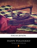 Ebook Happy Pollyooly. The Rich Little Poor Girl