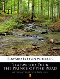 Ebook Deadwood Dick, The Prince of the Road. or The Black Rider of the Black Hills