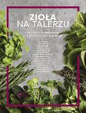 Zioła na talerzu. 75 pysznych przepisów i 15 aromatycznych historii