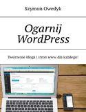 Ogarnij WordPress-- Tworzenie bloga istron www dlakażdego