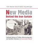 Ebook New Media Behind the Iron Curtain. Cultural History of Video Microcomputers and Satellite Television in Communist Poland