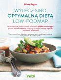 Wylecz SIBO optymalną dietą low-FODMAP.  Jak skutecznie wyeliminować schorzenia układu trawiennego, pozbyć się bólu stawów, wyleczyć przewlekłe stany zapalne i wzmocnić odporność