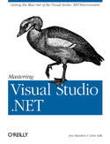 Mastering Visual Studio .NET. Getting the Most Out of the Visual Studio .NET Environment