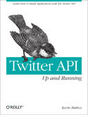 Twitter API: Up and Running. Learn How to Build Applications with the Twitter API