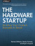 Ebook The Hardware Startup. Building Your Product, Business, and Brand