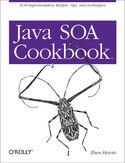 Java SOA Cookbook. SOA Implementation Recipes, Tips, and Techniques