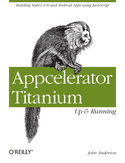 Ebook Appcelerator Titanium: Up and Running. Building Native iOS and Android Apps Using JavaScript