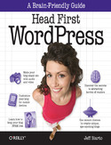 Head First WordPress. A Brain-Friendly Guide to Creating Your Own Custom WordPress Blog