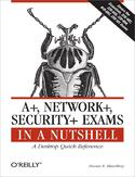Ebook A+, Network+, Security+ Exams in a Nutshell. A Desktop Quick Reference