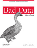 Bad Data Handbook. Cleaning Up The Data So You Can Get Back To Work