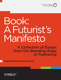 Ebook Book: A Futurist's Manifesto. A Collection of Essays from the Bleeding Edge of Publishing