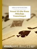 Ebook Sonet VI (Do Pana Mikołaja Tomickiego)