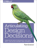 Articulating Design Decisions. Communicate with Stakeholders, Keep Your Sanity, and Deliver the Best User Experience