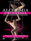 Alchemia uwodzenia, czyli erotyczna manipulacja mężczyznami