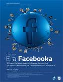 Era Facebooka. Wykorzystaj sieci spo�eczno�ciowe do promocji, sprzeda�y i komunikacji z Twoimi klientami. Wydanie II