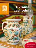 Ukraina zachodnia. Tam szum Prutu, Czeremoszu... Wydanie 6