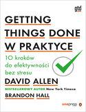 Getting Things Done w praktyce. 10 kroków do efektywności bez stresu