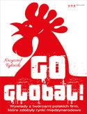 Go global! Wywiady z twórcami polskich firm, które zdobyły rynki międzynarodowe. Książka z autografem