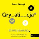Księgarnia GRYWALIZACJA. Jak zastosować reguły gier w działaniach marketingowych