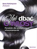 Jak dbać o włosy. Poradnik dla początkującej włosomaniaczki. Książka z autografem