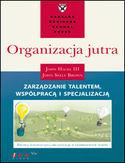 Organizacja jutra. Zarządzanie talentem, współpracą i specjalizacją