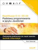 Kwalifikacje E.14 i EE.09.  Podstawy programowania w języku JavaScript. Ćwiczenia praktyczne do nauki zawodu technik informatyk