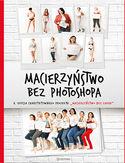 -30% na ebooka Macierzyństwo bez photoshopa. Do końca dnia (18.06.2019) za 27,92 zł