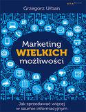 Księgarnia Marketing wielkich możliwości. Jak sprzedawać więcej w szumie informacyjnym