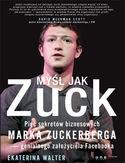 -30% na ebooka Myśl jak Zuck. Pięć sekretów biznesowych Marka Zuckerberga - genialnego założyciela Facebooka. Do końca dnia (20.10.2019) za 29,60 zł