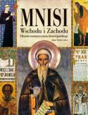 Mnisi Wschodu i Zachodu Historia monastycyzmu chrześcijańskiego