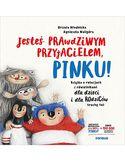 Jesteś prawdziwym przyjacielem, Pinku! Książka o relacjach z rówieśnikami dla dzieci i rodziców trochę też