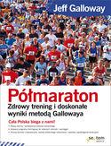 Półmaraton. Zdrowy trening i doskonałe wyniki metodą Gallowaya