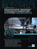Księgarnia Programowanie obrabiarek sterowanych numerycznie w systemie CAD/CAM CATIA V5