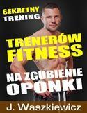 Jędrzej Waszkiewicz - Sekretny trening trenerów fitness na zgubienie oponki