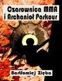 Bartłomiej Zieba - Czarownica MMA i Archanioł Parkour