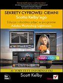 Księgarnia Sekrety cyfrowej ciemni Scotta Kelbyego. Edycja i obróbka zdjęć w programie Adobe Photoshop Lightroom