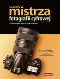Sekrety mistrza fotografii cyfrowej. Profesjonalne zdjęcia krok po kroku
