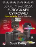 Księgarnia Sekrety mistrza fotografii cyfrowej. Nowe ujęcia Scotta Kelbyego